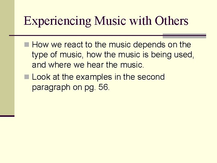 Experiencing Music with Others n How we react to the music depends on the