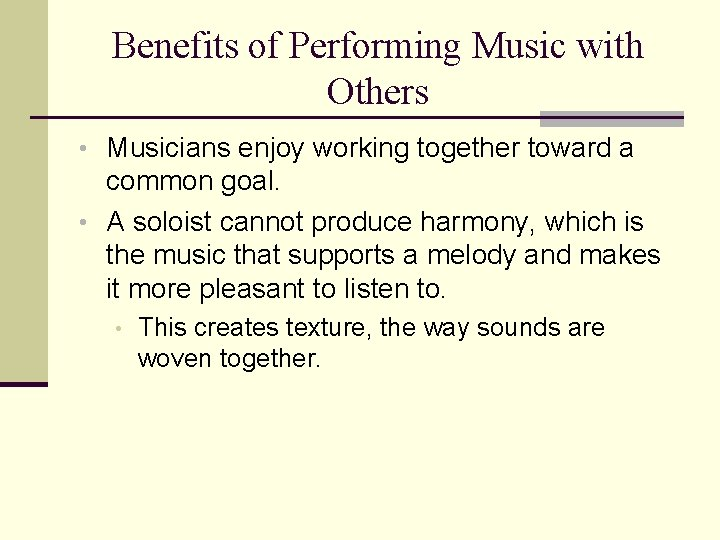 Benefits of Performing Music with Others • Musicians enjoy working together toward a common