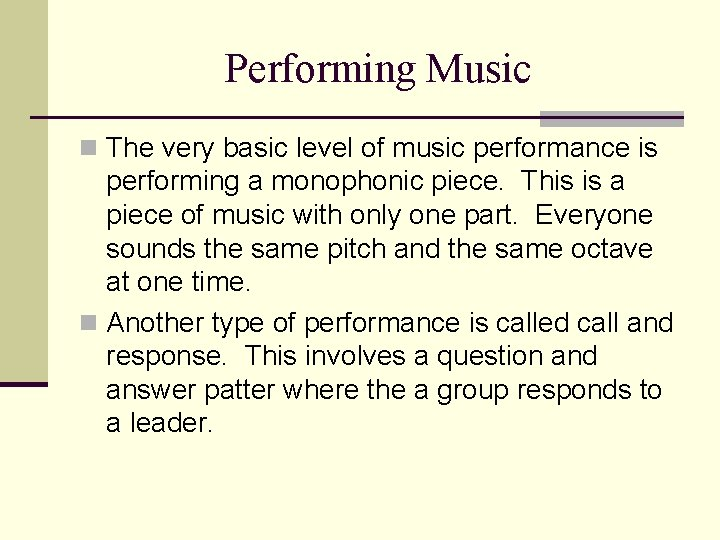 Performing Music n The very basic level of music performance is performing a monophonic