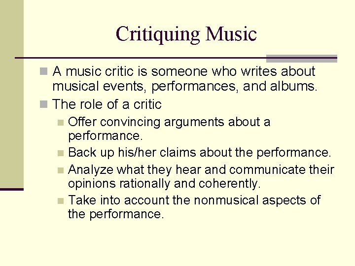 Critiquing Music n A music critic is someone who writes about musical events, performances,