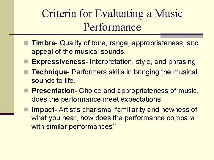 Criteria for Evaluating a Music Performance n Timbre- Quality of tone, range, appropriateness, and