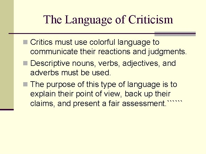 The Language of Criticism n Critics must use colorful language to communicate their reactions