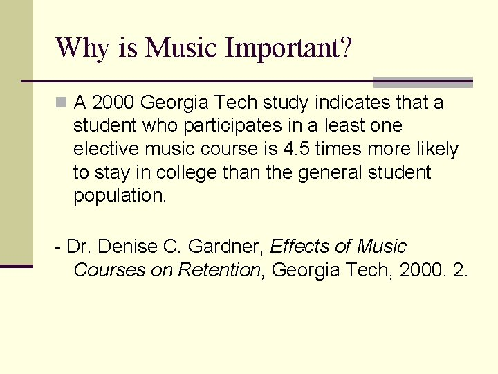 Why is Music Important? n A 2000 Georgia Tech study indicates that a student