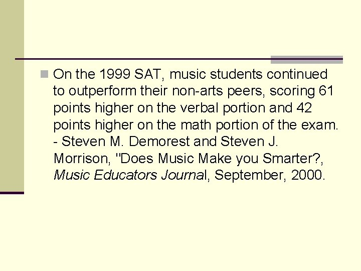n On the 1999 SAT, music students continued to outperform their non-arts peers, scoring