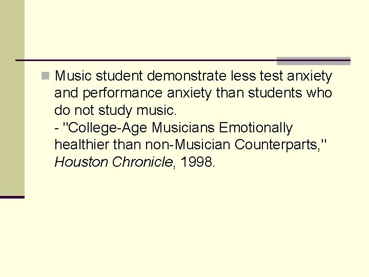 n Music student demonstrate less test anxiety and performance anxiety than students who do