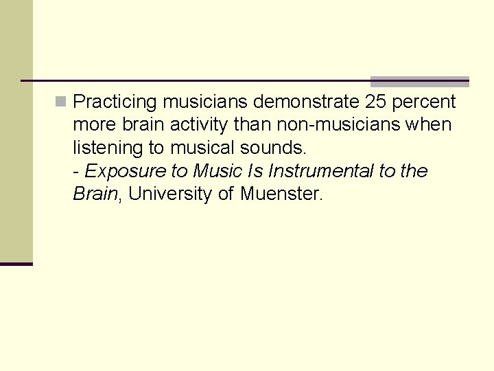 n Practicing musicians demonstrate 25 percent more brain activity than non-musicians when listening to