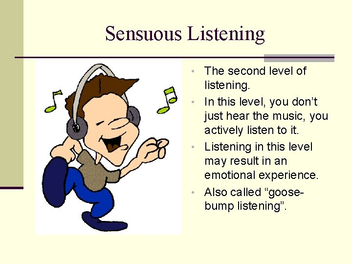 Sensuous Listening • The second level of listening. • In this level, you don't