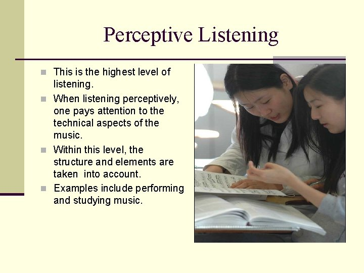 Perceptive Listening n This is the highest level of listening. n When listening perceptively,