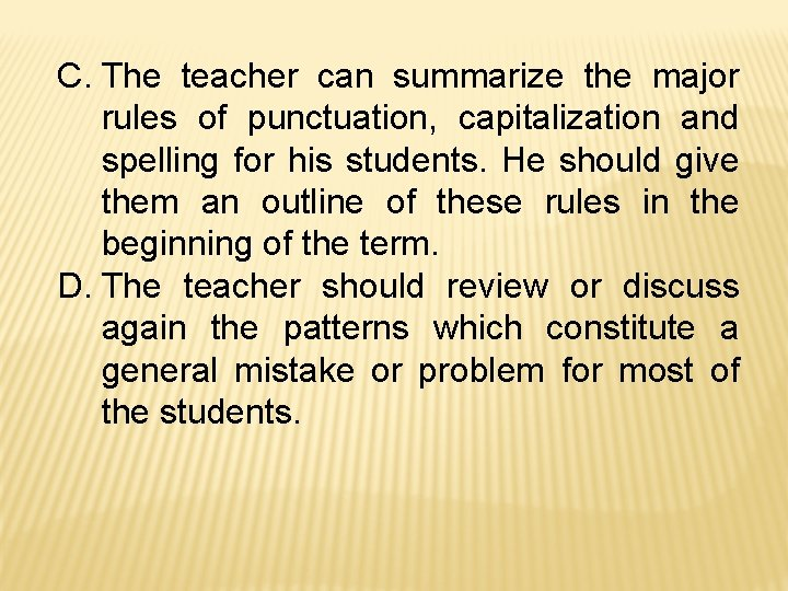 C. The teacher can summarize the major rules of punctuation, capitalization and spelling for