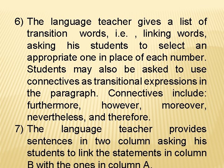 6) The language teacher gives a list of transition words, i. e. , linking