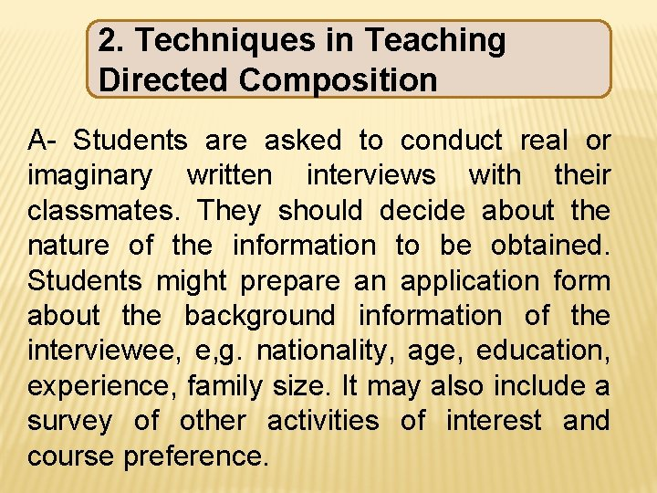 2. Techniques in Teaching Directed Composition A- Students are asked to conduct real or