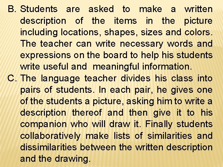 B. Students are asked to make a written description of the items in the