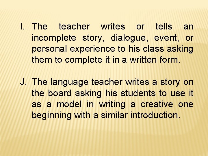 I. The teacher writes or tells an incomplete story, dialogue, event, or personal experience