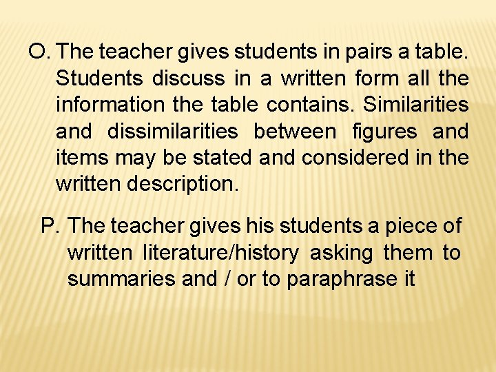 O. The teacher gives students in pairs a table. Students discuss in a written
