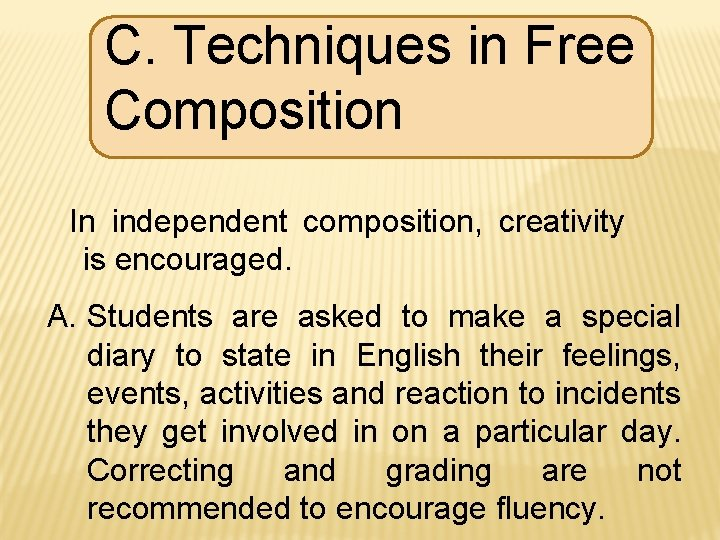 C. Techniques in Free Composition In independent composition, creativity is encouraged. A. Students are