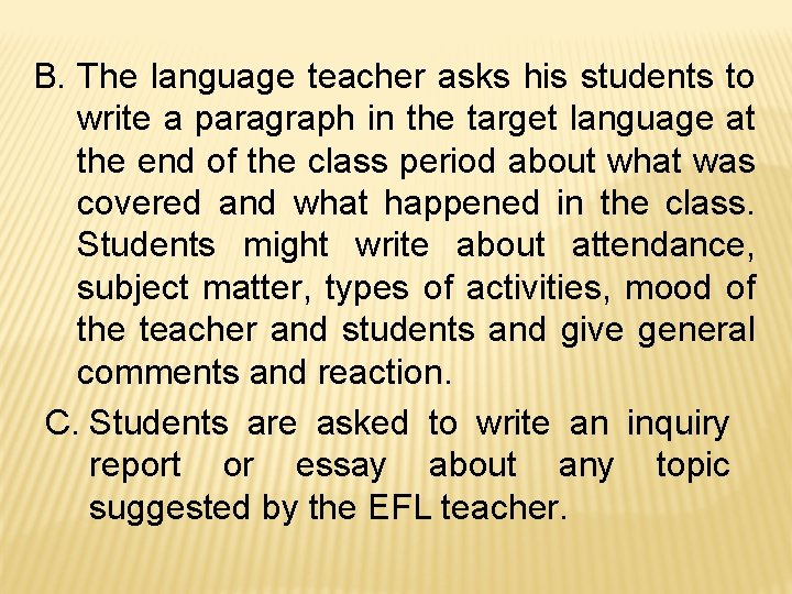 B. The language teacher asks his students to write a paragraph in the target