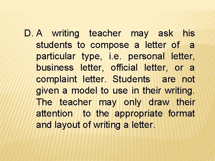 D. A writing teacher may ask his students to compose a letter of a