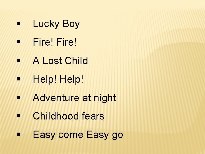 § Lucky Boy § Fire! § A Lost Child § Help! § Adventure at