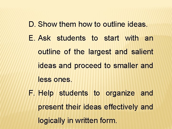 D. Show them how to outline ideas. E. Ask students to start with an