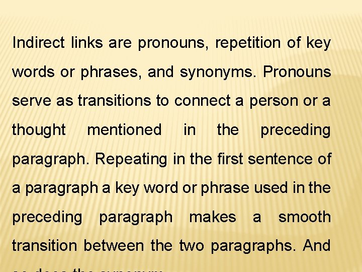 Indirect links are pronouns, repetition of key words or phrases, and synonyms. Pronouns serve