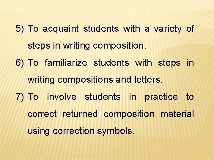 5) To acquaint students with a variety of steps in writing composition. 6) To