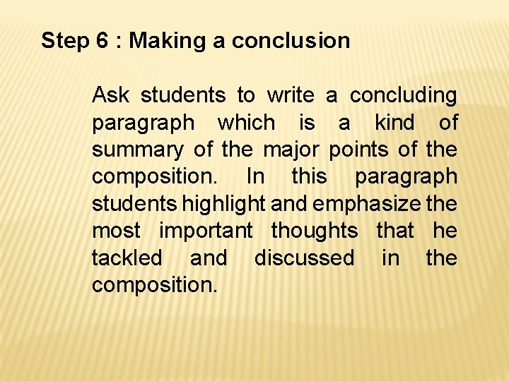 Step 6 : Making a conclusion Ask students to write a concluding paragraph which