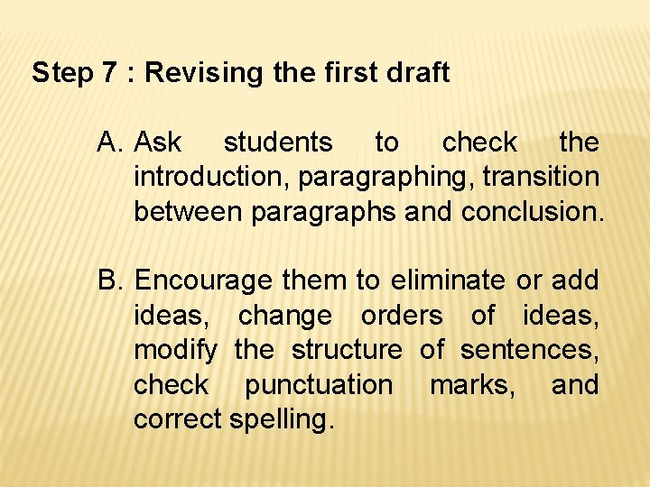 Step 7 : Revising the first draft A. Ask students to check the introduction,