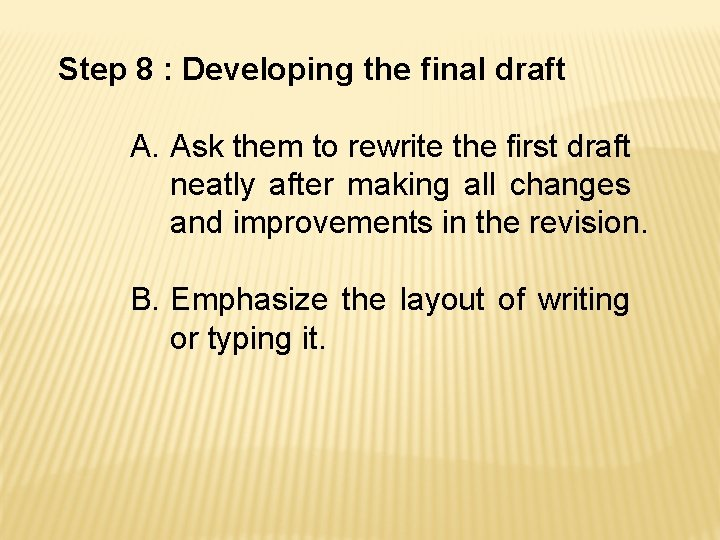 Step 8 : Developing the final draft A. Ask them to rewrite the first