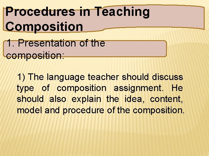 Procedures in Teaching Composition 1. Presentation of the composition: 1) The language teacher should