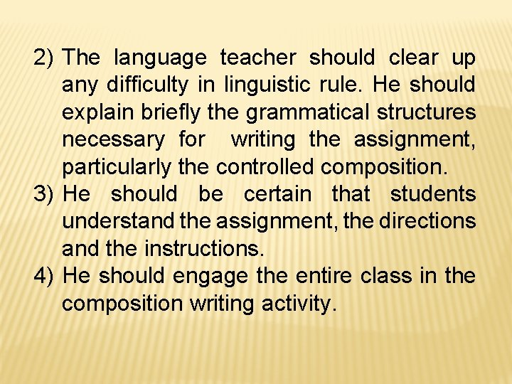 2) The language teacher should clear up any difficulty in linguistic rule. He should