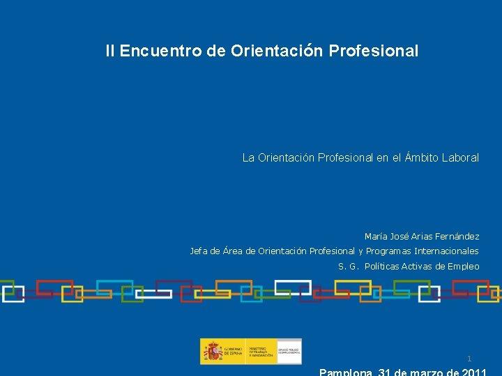 II Encuentro de Orientación Profesional La Orientación Profesional en el Ámbito Laboral María José