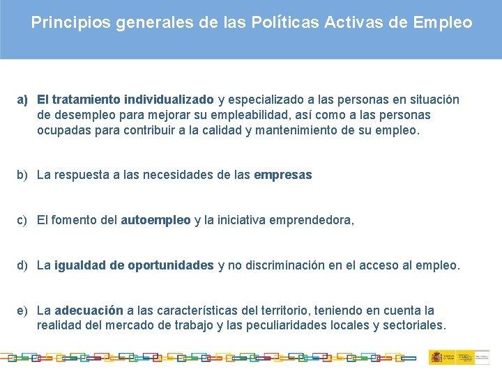 Principios generales de las Políticas Activas de Empleo a) El tratamiento individualizado y especializado