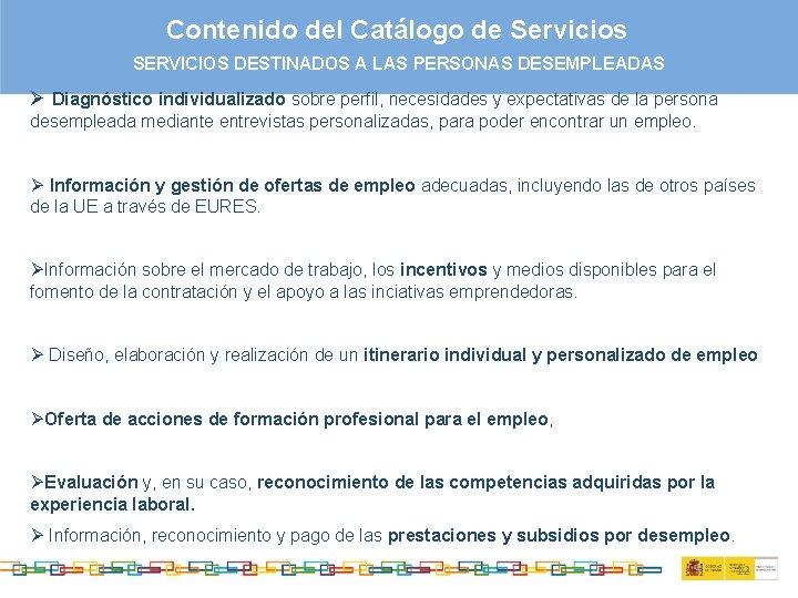Contenido del Catálogo de Servicios SERVICIOS DESTINADOS A LAS PERSONAS DESEMPLEADAS Ø Diagnóstico individualizado