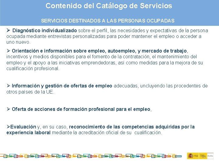 Contenido del Catálogo de Servicios SERVICIOS DESTINADOS A LAS PERSONAS OCUPADAS Ø Diagnóstico individualizado