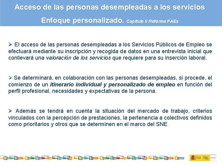 Acceso de las personas desempleadas a los servicios Enfoque personalizado. Capítulo II Reforma PAEs
