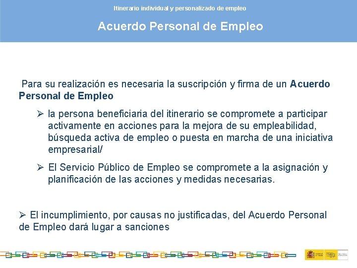 Itinerario individual y personalizado de empleo Acuerdo Personal de Empleo Para su realización es