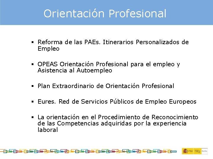 Orientación Profesional § Reforma de las PAEs. Itinerarios Personalizados de Empleo § OPEAS Orientación