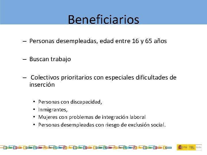 Beneficiarios – Personas desempleadas, edad entre 16 y 65 años – Buscan trabajo –