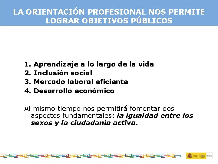 LA ORIENTACIÓN PROFESIONAL NOS PERMITE LOGRAR OBJETIVOS PÚBLICOS 1. 2. 3. 4. Aprendizaje a