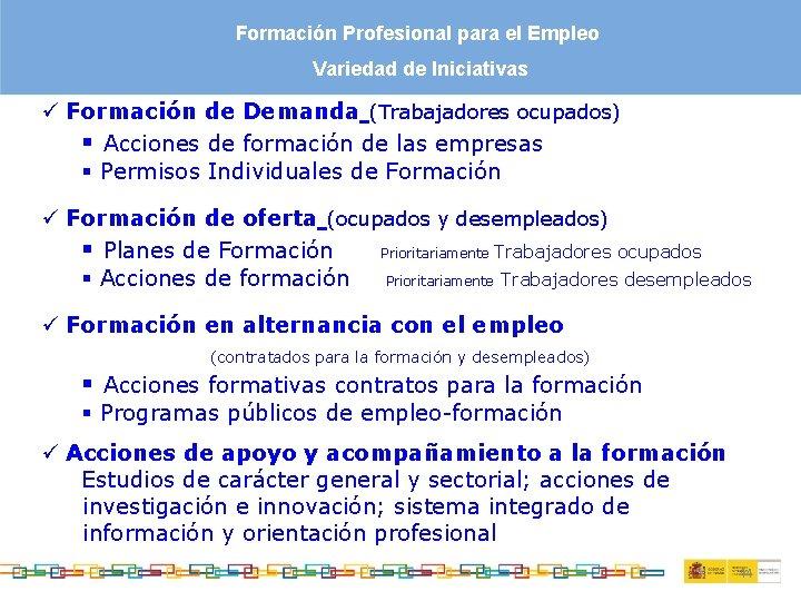 Formación Profesional para el Empleo Variedad de Iniciativas ü Formación de Demanda (Trabajadores ocupados)