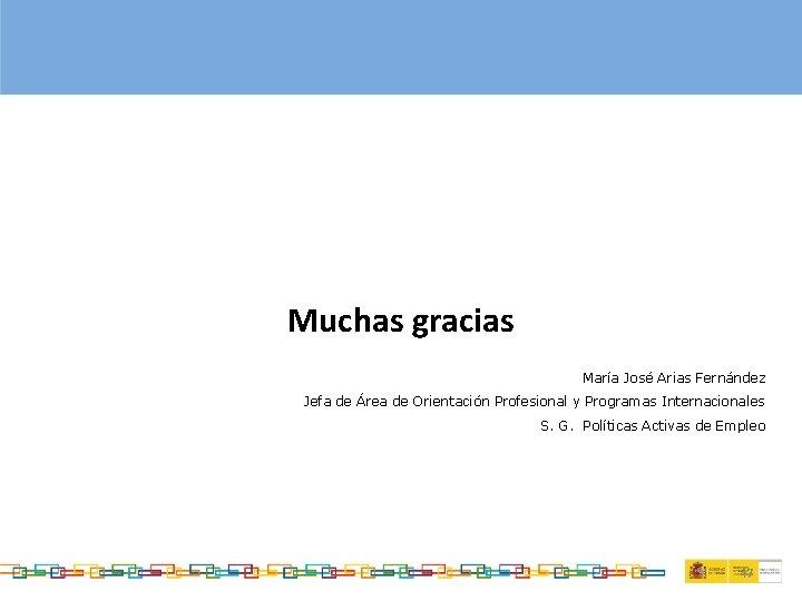 Muchas gracias María José Arias Fernández Jefa de Área de Orientación Profesional y Programas