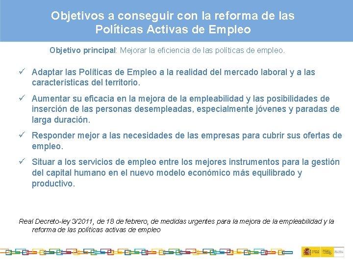 Objetivos a conseguir con la reforma de las Políticas Activas de Empleo Objetivo principal: