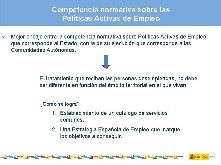Competencia normativa sobre las Políticas Activas de Empleo ü Mejor encaje entre la competencia
