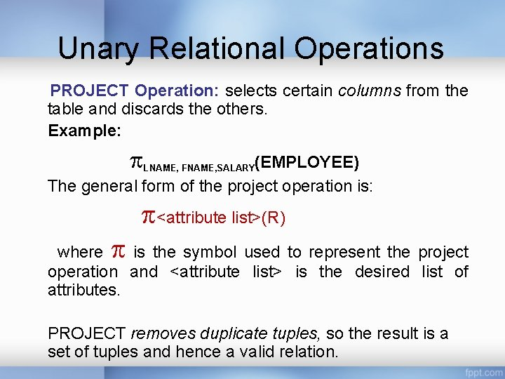 Unary Relational Operations PROJECT Operation: selects certain columns from the table and discards the