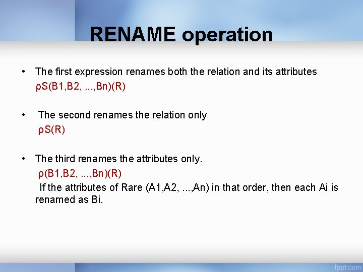RENAME operation • The first expression renames both the relation and its attributes ρS(B