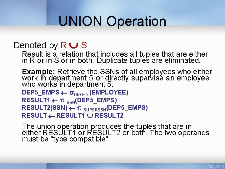 UNION Operation Denoted by R S Result is a relation that includes all tuples