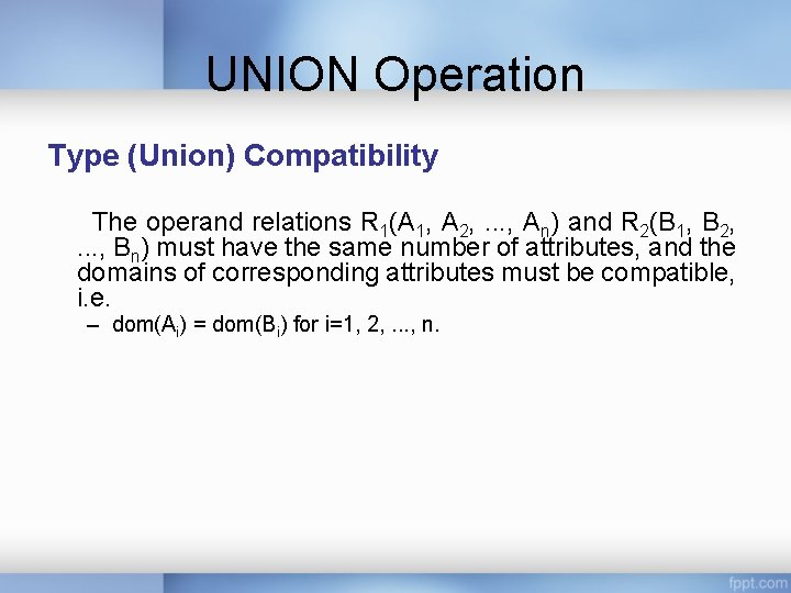 UNION Operation Type (Union) Compatibility The operand relations R 1(A 1, A 2, .
