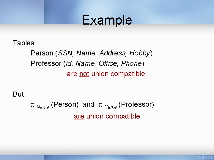 Example Tables Person (SSN, Name, Address, Hobby) Professor (Id, Name, Office, Phone) are not