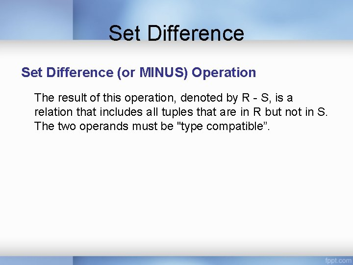 Set Difference (or MINUS) Operation The result of this operation, denoted by R -