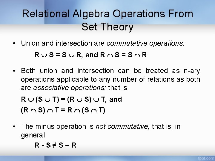 Relational Algebra Operations From Set Theory • Union and intersection are commutative operations: R
